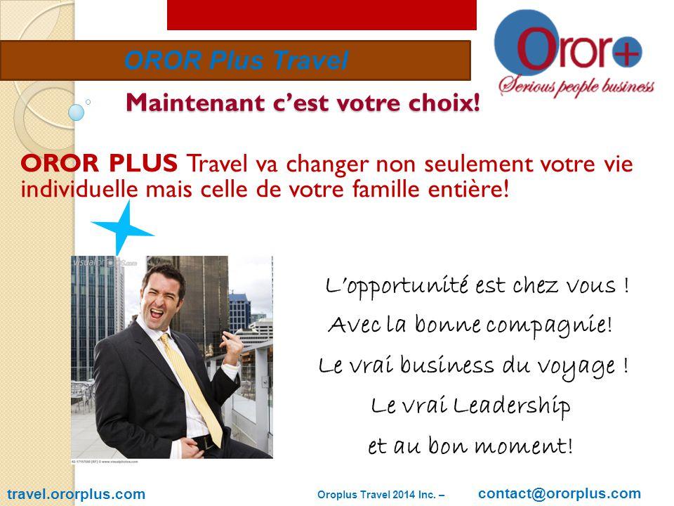 OROR Plus Travel travel.ororplus.com Maintenant c'est votre choix.