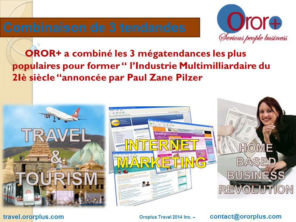 travel.ororplus.com Combinaison de 3 tendandes OROR+ a combiné les 3 mégatendances les plus populaires pour former l'Industrie Multimilliardaire du 2Iè siècle annoncée par Paul Zane Pilzer Oroplus Travel 2014 Inc.