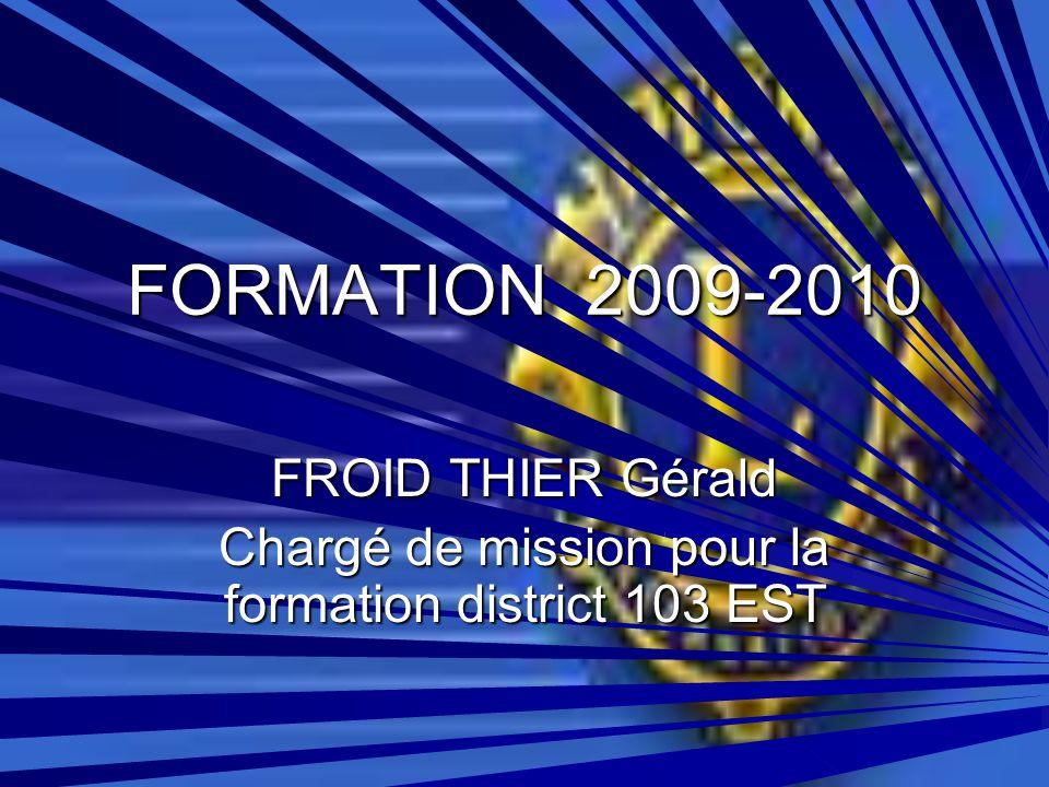FORMATION 2009-2010 FROID THIER Gérald Chargé de mission pour la formation district 103 EST