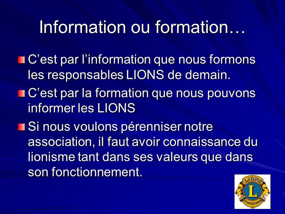 Information ou formation… C'est par l'information que nous formons les responsables LIONS de demain. C'est par la formation que nous pouvons informer