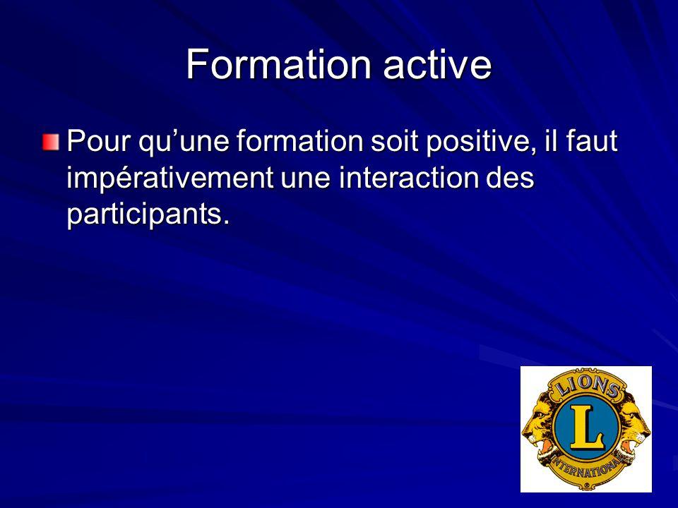 Formation active Pour qu'une formation soit positive, il faut impérativement une interaction des participants.