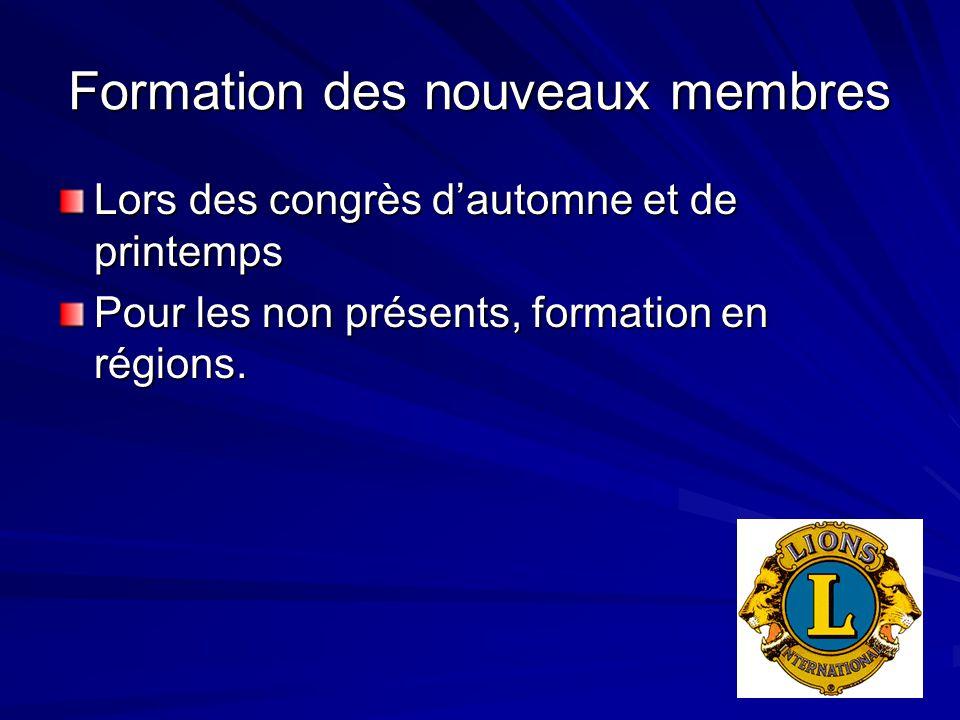 Formation des nouveaux membres Lors des congrès d'automne et de printemps Pour les non présents, formation en régions.