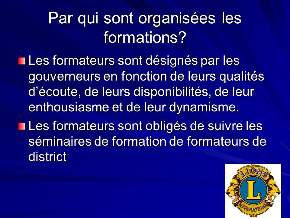 Par qui sont organisées les formations? Les formateurs sont désignés par les gouverneurs en fonction de leurs qualités d'écoute, de leurs disponibilit