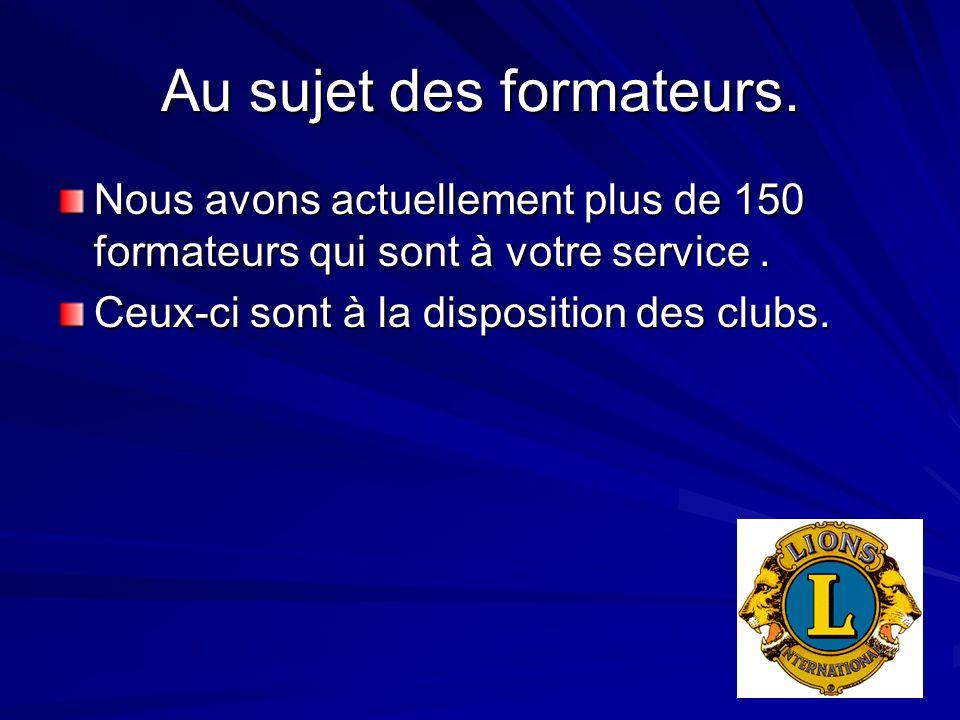 Au sujet des formateurs. Nous avons actuellement plus de 150 formateurs qui sont à votre service. Ceux-ci sont à la disposition des clubs.