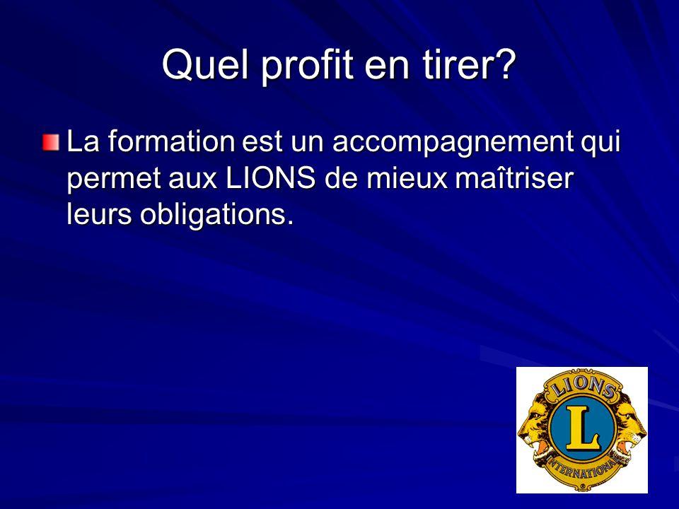 Quel profit en tirer? La formation est un accompagnement qui permet aux LIONS de mieux maîtriser leurs obligations.