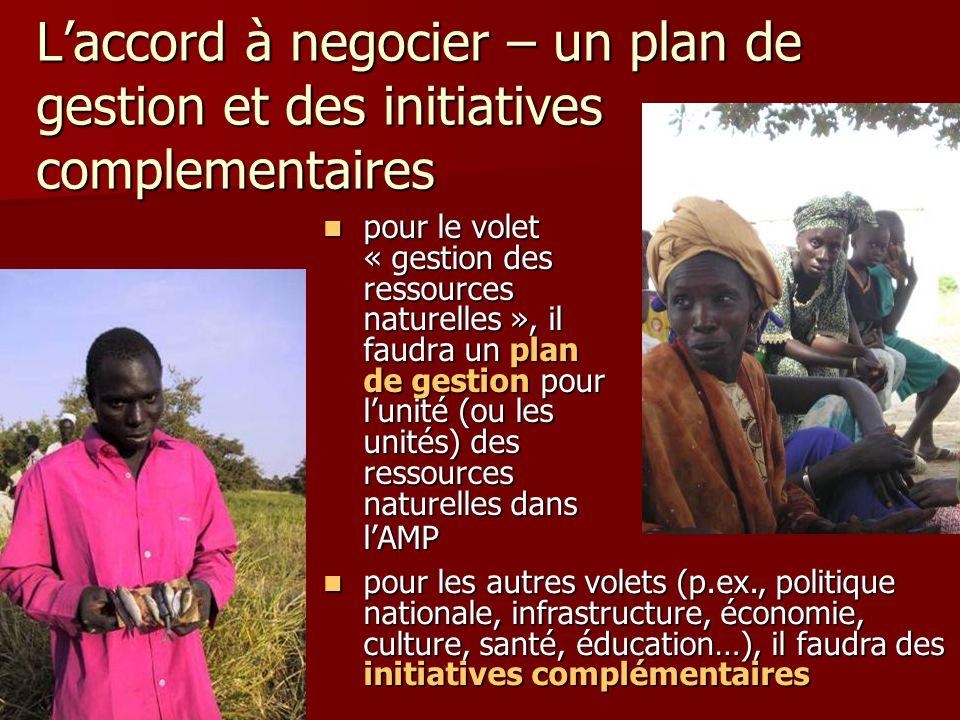 L'accord à negocier – un plan de gestion et des initiatives complementaires pour le volet « gestion des ressources naturelles », il faudra un plan de