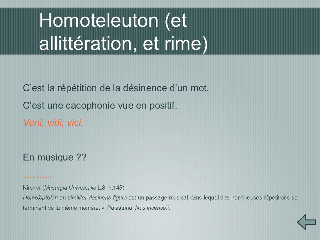 Homoteleuton (et allittération, et rime) C'est la répétition de la désinence d'un mot.