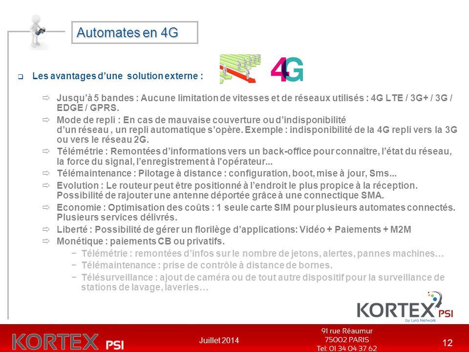 Juillet 2014 12 Automates en 4G  Les avantages d'une solution externe :  Jusqu'à 5 bandes : Aucune limitation de vitesses et de réseaux utilisés : 4