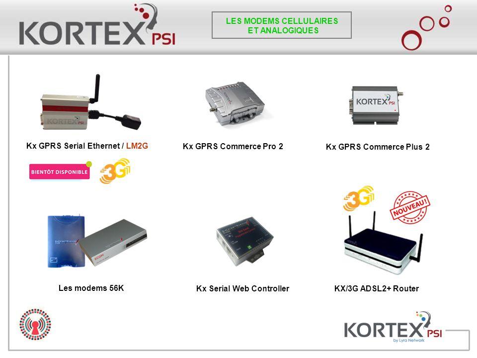 Kx GPRS Commerce Pro 2 Kx GPRS Commerce Plus 2 Kx GPRS Serial Ethernet / LM2G Les modems 56K Kx Serial Web Controller LES MODEMS CELLULAIRES ET ANALOG