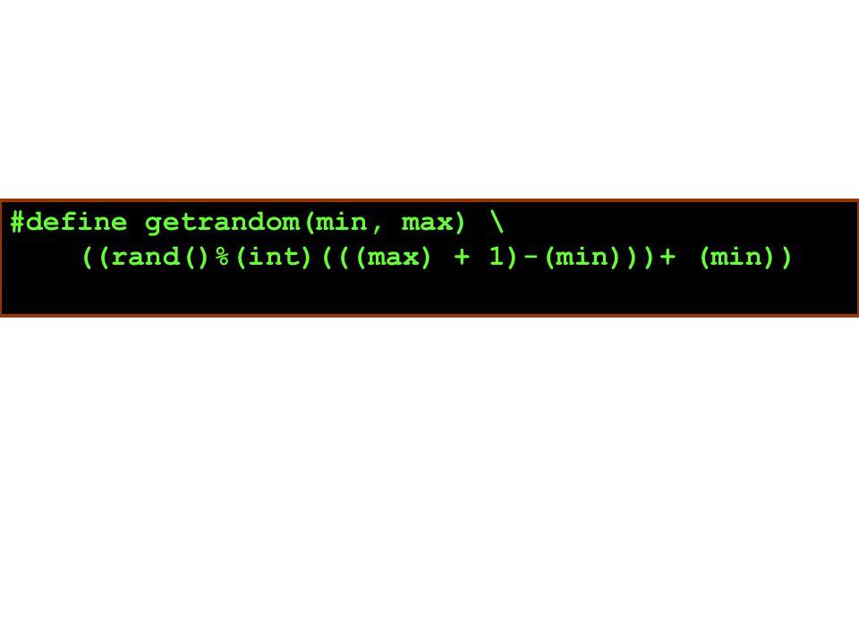 #define getrandom(min, max) \ ((rand()%(int)(((max) + 1)-(min)))+ (min))