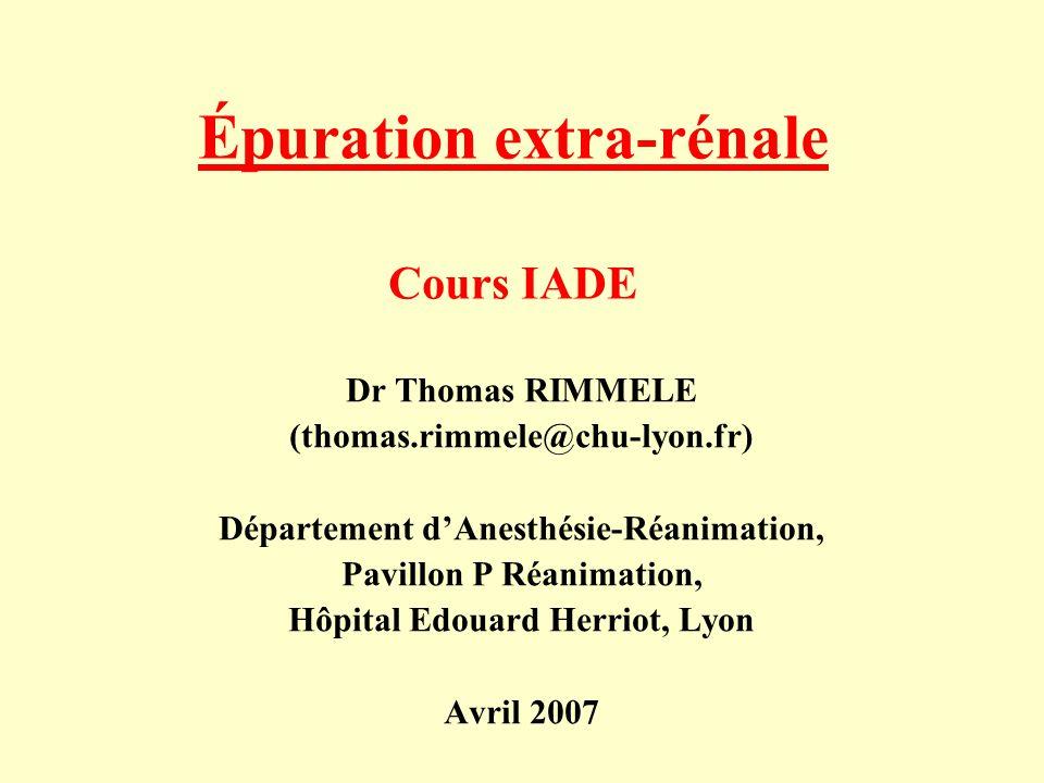 Épuration extra-rénale Cours IADE Dr Thomas RIMMELE (thomas.rimmele@chu-lyon.fr) Département d'Anesthésie-Réanimation, Pavillon P Réanimation, Hôpital