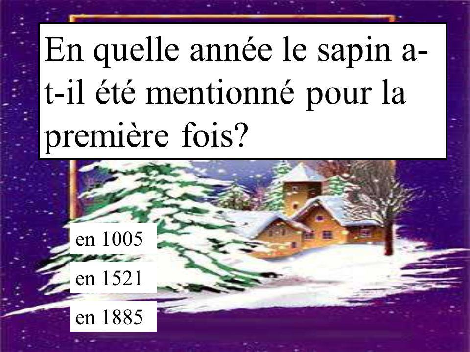 En quelle année le sapin a- t-il été mentionné pour la première fois? en 1005 en 1521 en 1885