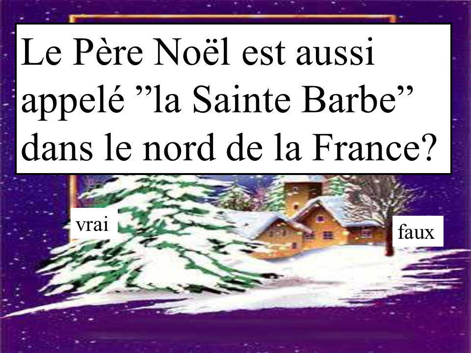 """Le Père Noël est aussi appelé """"la Sainte Barbe"""" dans le nord de la France? vrai faux"""