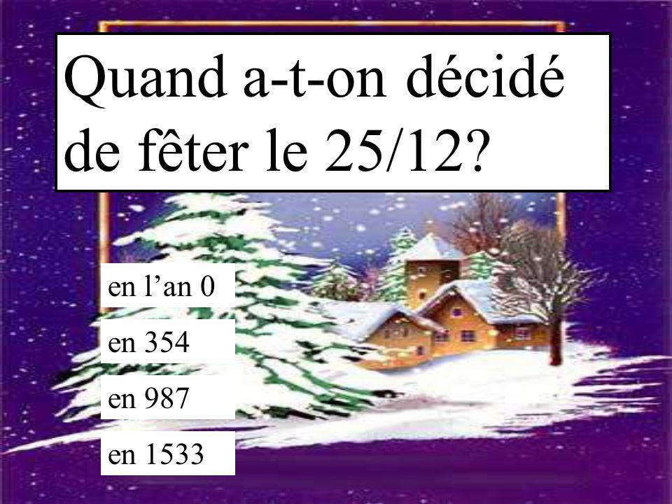 Quand a-t-on décidé de fêter le 25/12? en l'an 0 en 354 en 987 en 1533