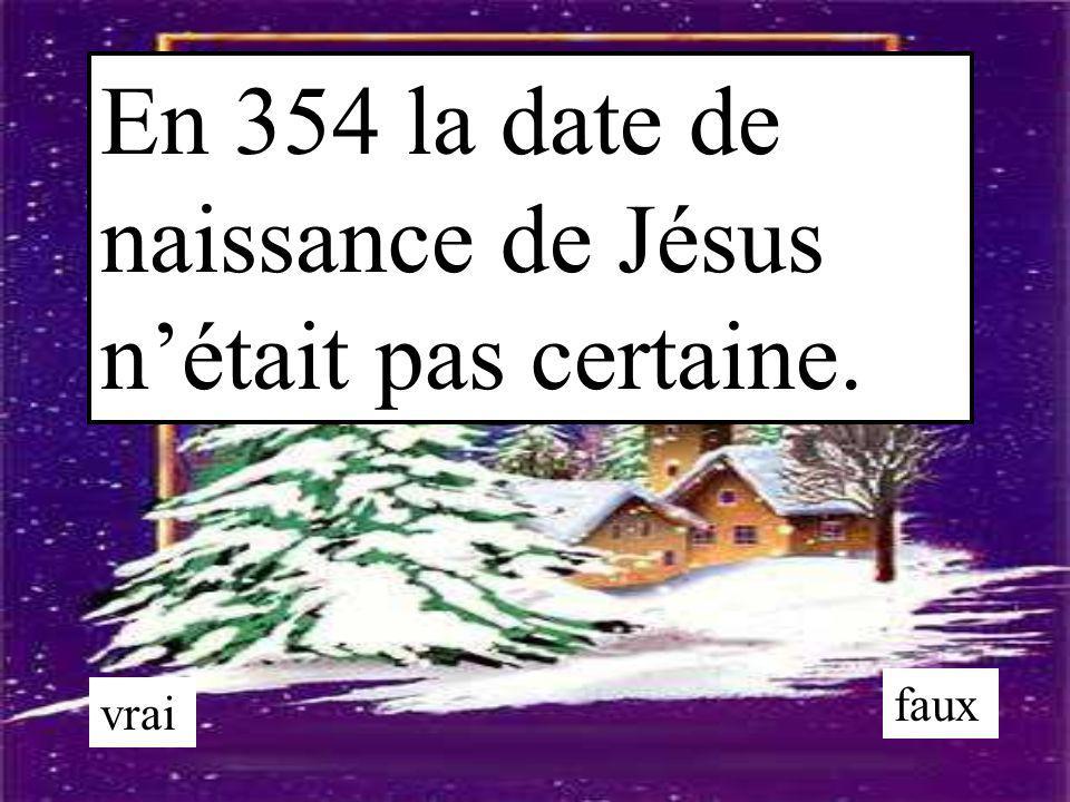 En 354 la date de naissance de Jésus n'était pas certaine. vrai faux