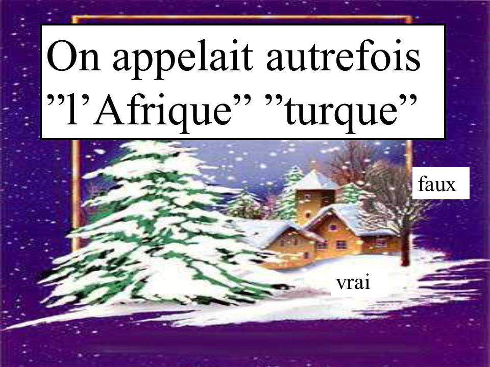 """On appelait autrefois """"l'Afrique"""" """"turque"""" vrai faux"""