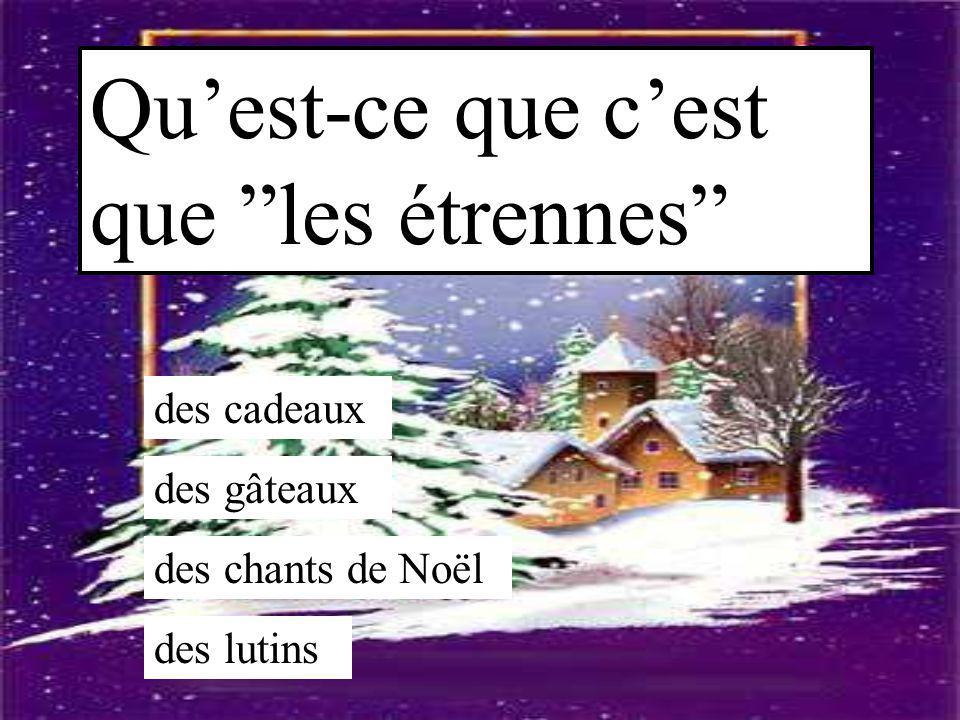 """Qu'est-ce que c'est que """"les étrennes"""" des cadeaux des gâteaux des chants de Noël des lutins"""