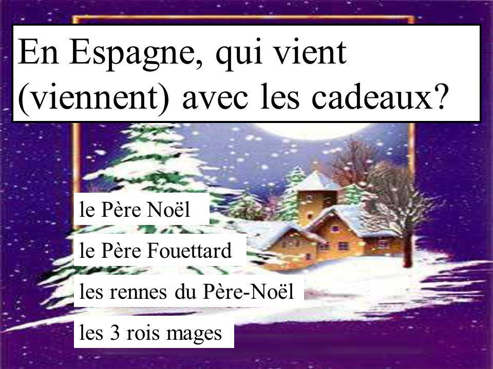 En Espagne, qui vient (viennent) avec les cadeaux? le Père Noël le Père Fouettard les rennes du Père-Noël les 3 rois mages