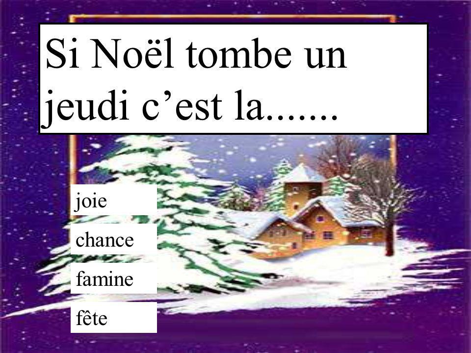 Si Noël tombe un jeudi c'est la....... joie chance famine fête