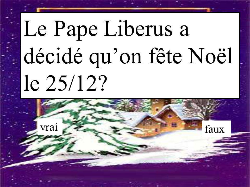 Le Pape Liberus a décidé qu'on fête Noël le 25/12? vrai faux