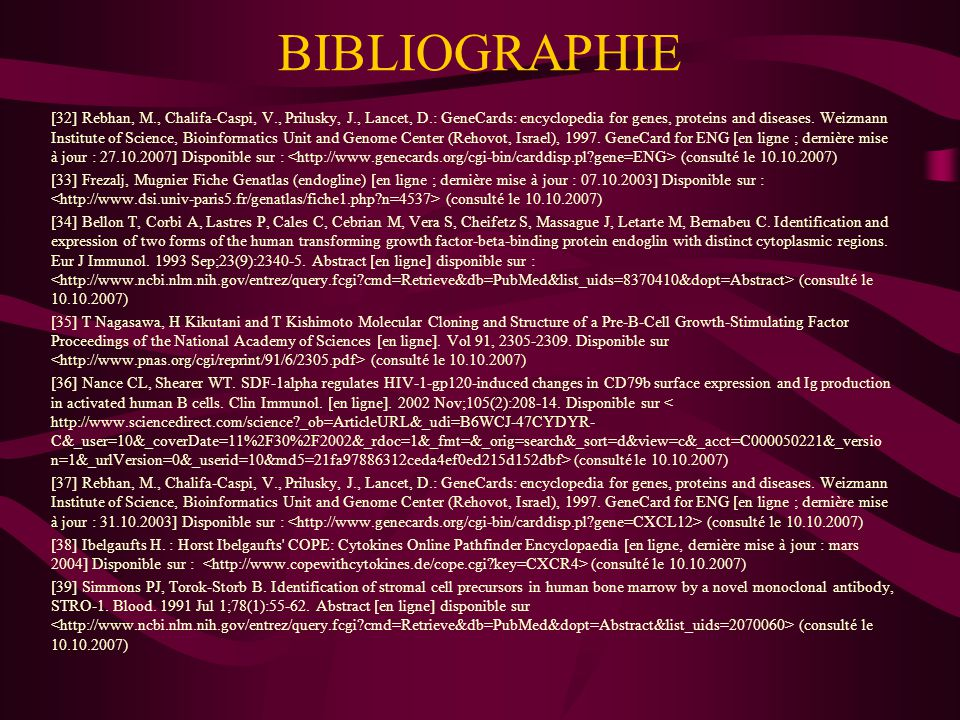 BIBLIOGRAPHIE [32] Rebhan, M., Chalifa-Caspi, V., Prilusky, J., Lancet, D.: GeneCards: encyclopedia for genes, proteins and diseases.