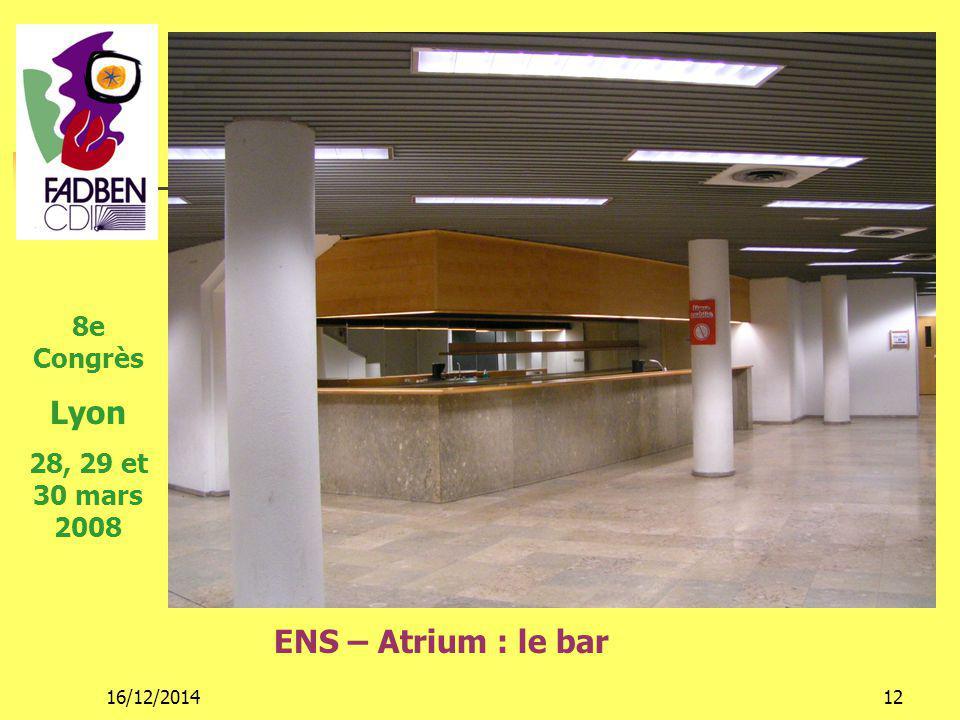 16/12/201412 ENS – Atrium : le bar 8e Congrès Lyon 28, 29 et 30 mars 2008