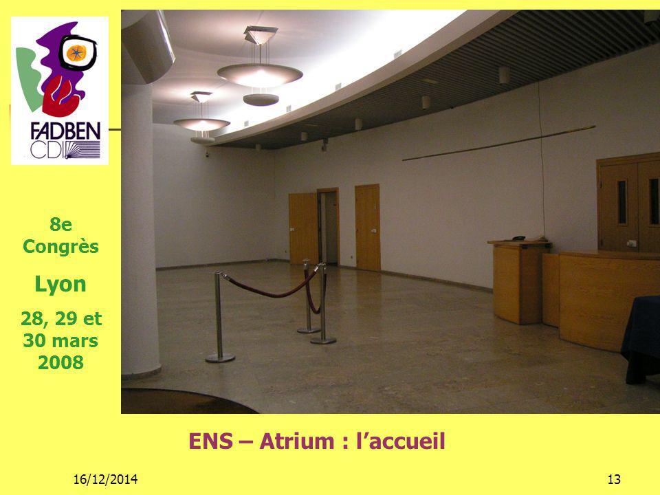 16/12/201413 ENS – Atrium : l'accueil 8e Congrès Lyon 28, 29 et 30 mars 2008