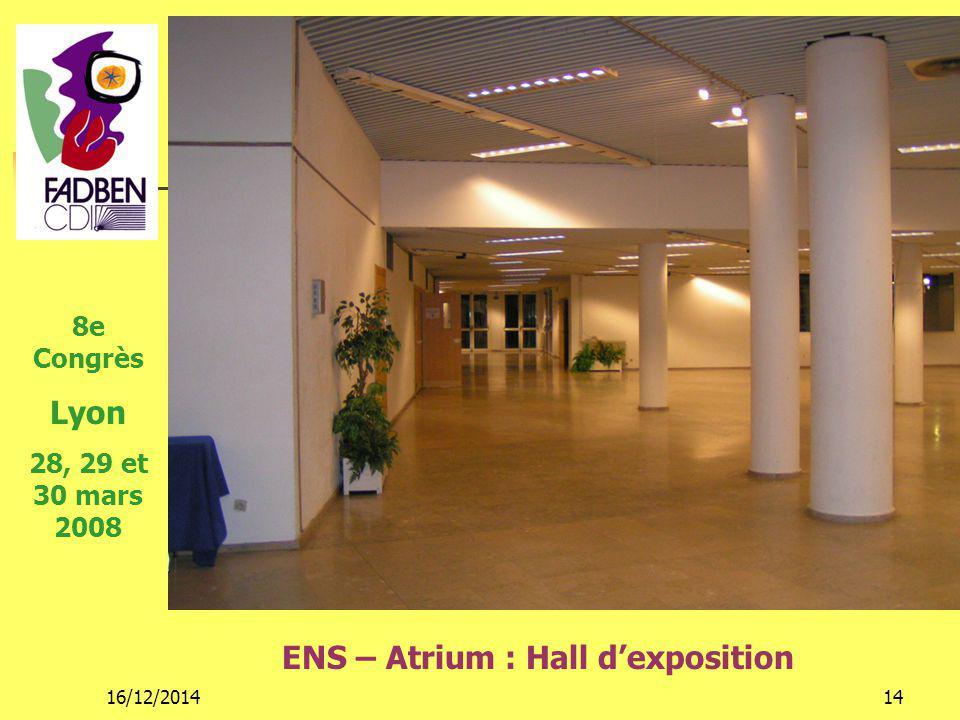 16/12/201414 ENS – Atrium : Hall d'exposition 8e Congrès Lyon 28, 29 et 30 mars 2008