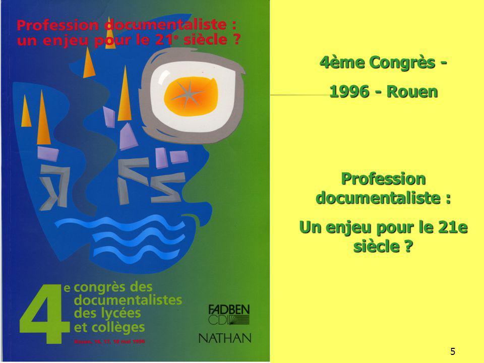 16/12/20145 4ème Congrès - 1996 - Rouen Profession documentaliste : Un enjeu pour le 21e siècle