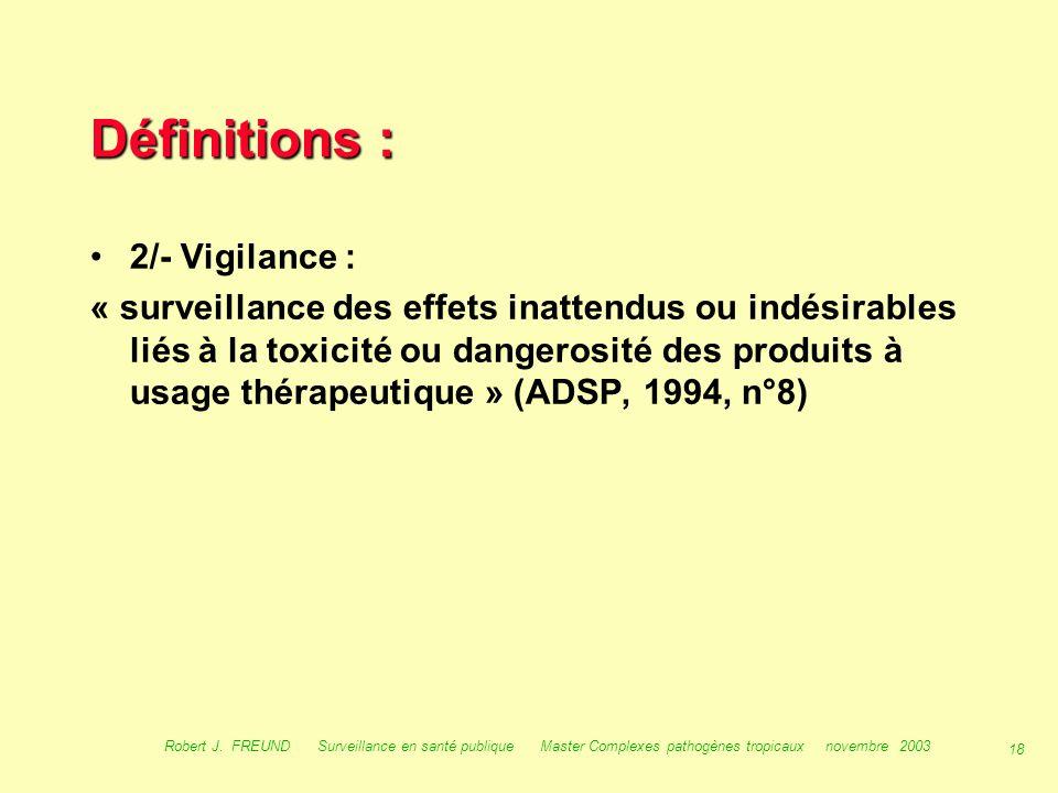17 Robert J. FREUND Surveillance en santé publique Master Complexes pathogènes tropicaux novembre 2003 Définitions : 1/- L 'observation de la santé :