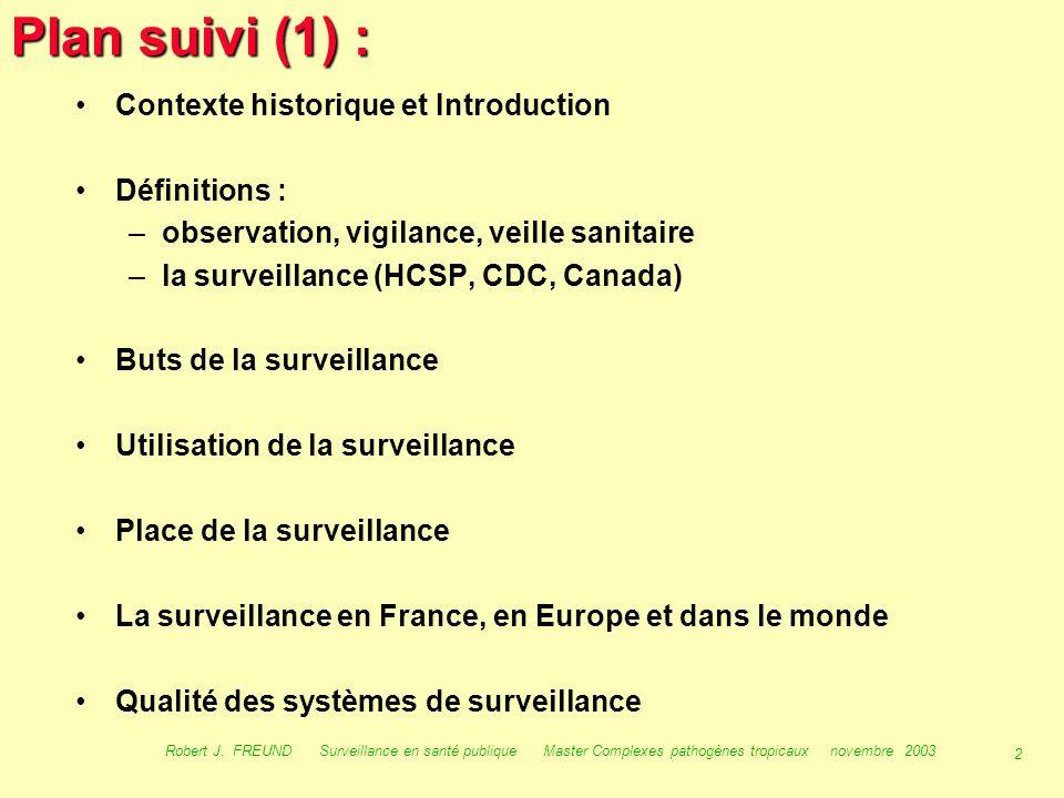 1 Robert J. FREUND Surveillance en santé publique Master Complexes pathogènes tropicaux novembre 2003 Surveillance en santé publique Robert Jean FREUN