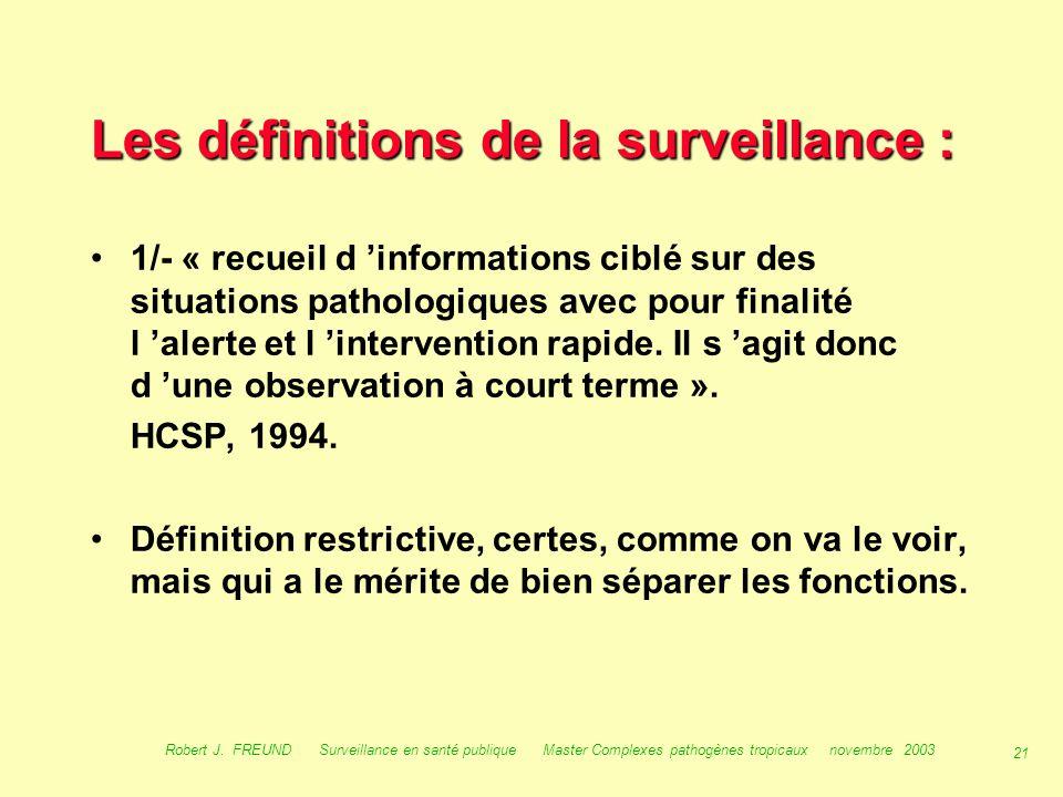 20 Robert J. FREUND Surveillance en santé publique Master Complexes pathogènes tropicaux novembre 2003 Définitions : 3/- La veille sanitaire en France