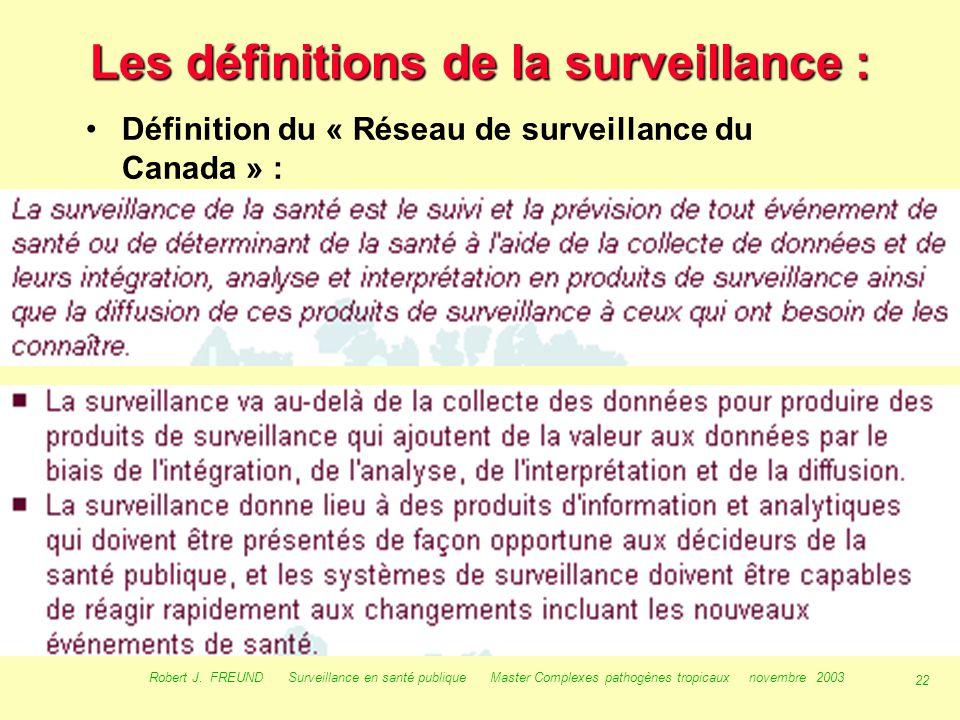 21 Robert J. FREUND Surveillance en santé publique Master Complexes pathogènes tropicaux novembre 2003 Les définitions de la surveillance : 1/- « recu