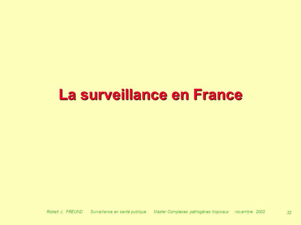 31 Robert J. FREUND Surveillance en santé publique Master Complexes pathogènes tropicaux novembre 2003 Place de la surveillance : La surveillance en s