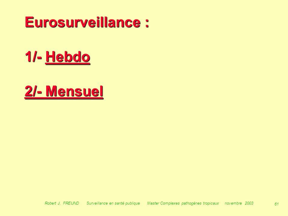 60 Robert J. FREUND Surveillance en santé publique Master Complexes pathogènes tropicaux novembre 2003 Surveillance en Europe :