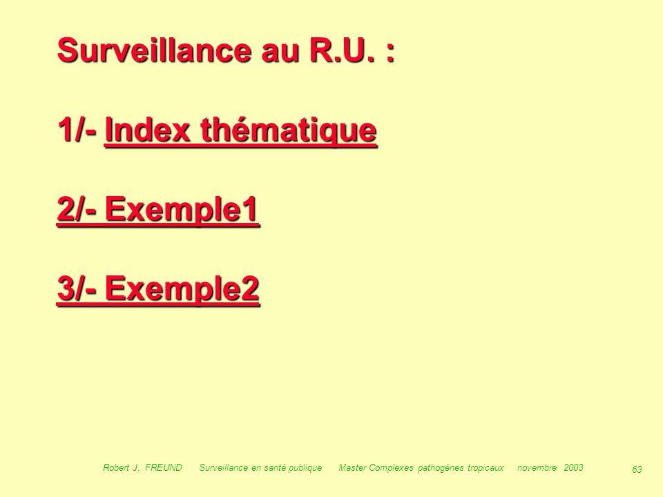 62 Robert J. FREUND Surveillance en santé publique Master Complexes pathogènes tropicaux novembre 2003 Surveillance en Europe :