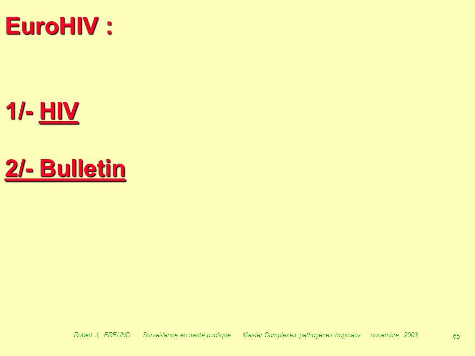 64 Robert J. FREUND Surveillance en santé publique Master Complexes pathogènes tropicaux novembre 2003 Surveillance en Europe :