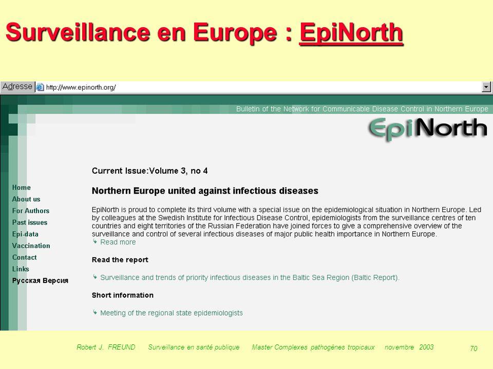 69 Robert J. FREUND Surveillance en santé publique Master Complexes pathogènes tropicaux novembre 2003 Surveillance en Europe :