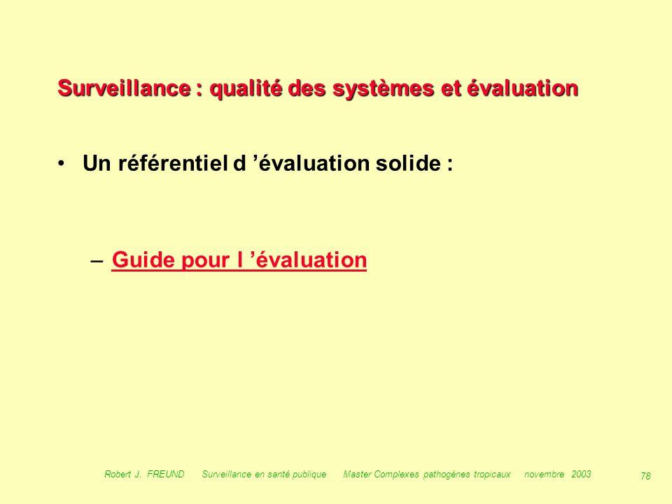 77 Robert J. FREUND Surveillance en santé publique Master Complexes pathogènes tropicaux novembre 2003 Surveillance : qualité des systèmes et évaluati