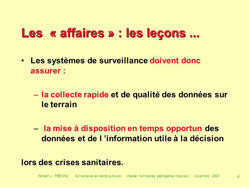 7 Robert J. FREUND Surveillance en santé publique Master Complexes pathogènes tropicaux novembre 2003 Les « affaires » : étiologie du mal …. Manquait