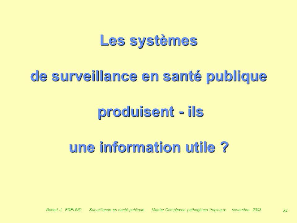 83 Robert J. FREUND Surveillance en santé publique Master Complexes pathogènes tropicaux novembre 2003 Discussion