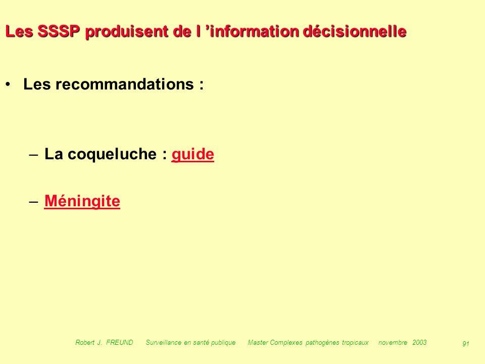 90 Robert J. FREUND Surveillance en santé publique Master Complexes pathogènes tropicaux novembre 2003 Les SSSP produisent de l 'information décisionn