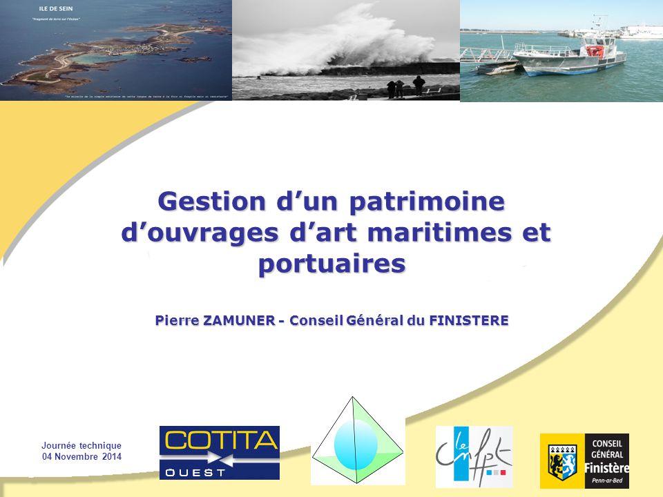 Gestion d'un patrimoine d'ouvrages d'art maritimes et portuaires Pierre ZAMUNER - Conseil Général du FINISTERE Journée technique 04 Novembre 2014