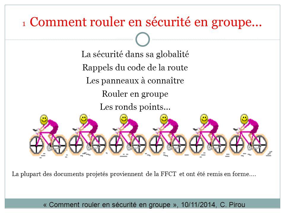« Comment rouler en sécurité en groupe », 10/11/2014, C. Pirou 1 Comment rouler en sécurité en groupe... La sécurité dans sa globalité Rappels du code