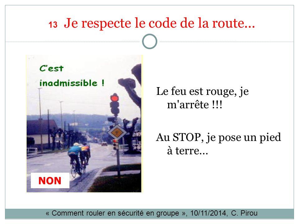 NON 13 Je respecte le code de la route... Le feu est rouge, je m'arrête !!! Au STOP, je pose un pied à terre... « Comment rouler en sécurité en groupe