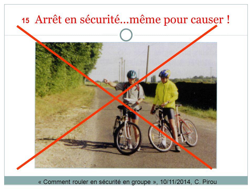 15 Arrêt en sécurité...même pour causer .« Comment rouler en sécurité en groupe », 10/11/2014, C.