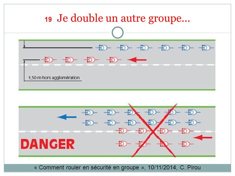 19 Je double un autre groupe... « Comment rouler en sécurité en groupe », 10/11/2014, C. Pirou