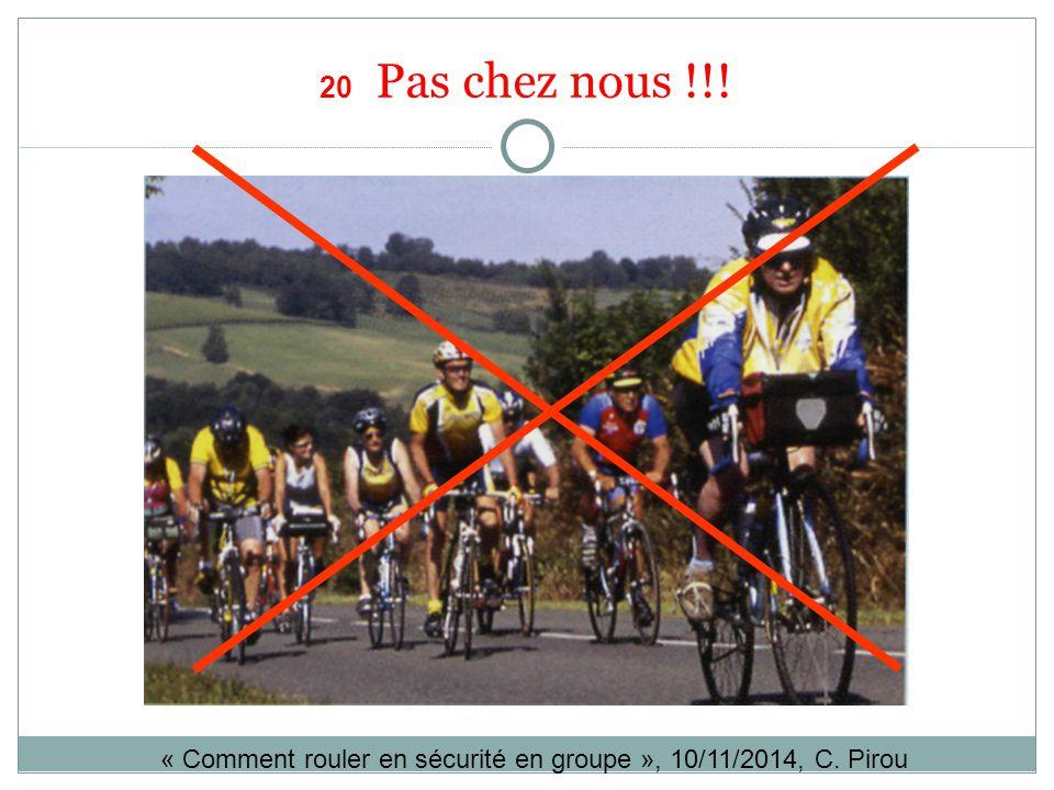 20 Pas chez nous !!! « Comment rouler en sécurité en groupe », 10/11/2014, C. Pirou