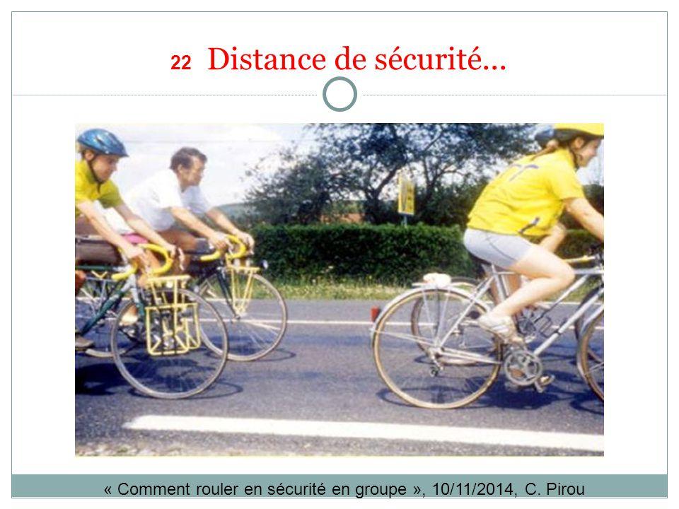 22 Distance de sécurité... « Comment rouler en sécurité en groupe », 10/11/2014, C. Pirou
