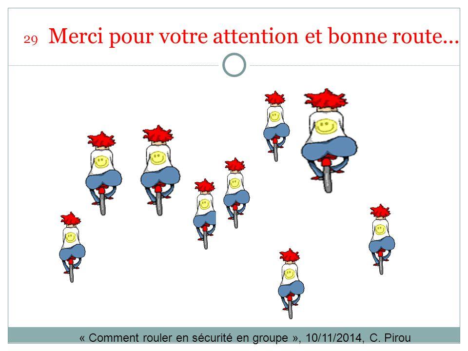 29 Merci pour votre attention et bonne route... « Comment rouler en sécurité en groupe », 10/11/2014, C. Pirou